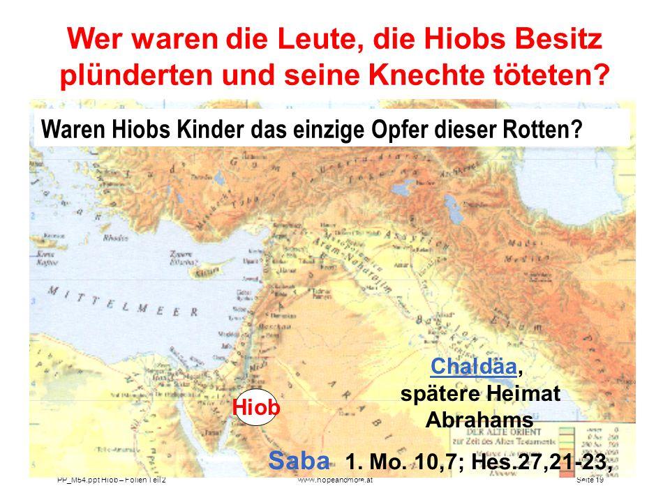 Seite 19 PP_M54.ppt Hiob – Folien Teil 2www.hopeandmore.at Wer waren die Leute, die Hiobs Besitz plünderten und seine Knechte töteten? Saba 1. Mo. 10,