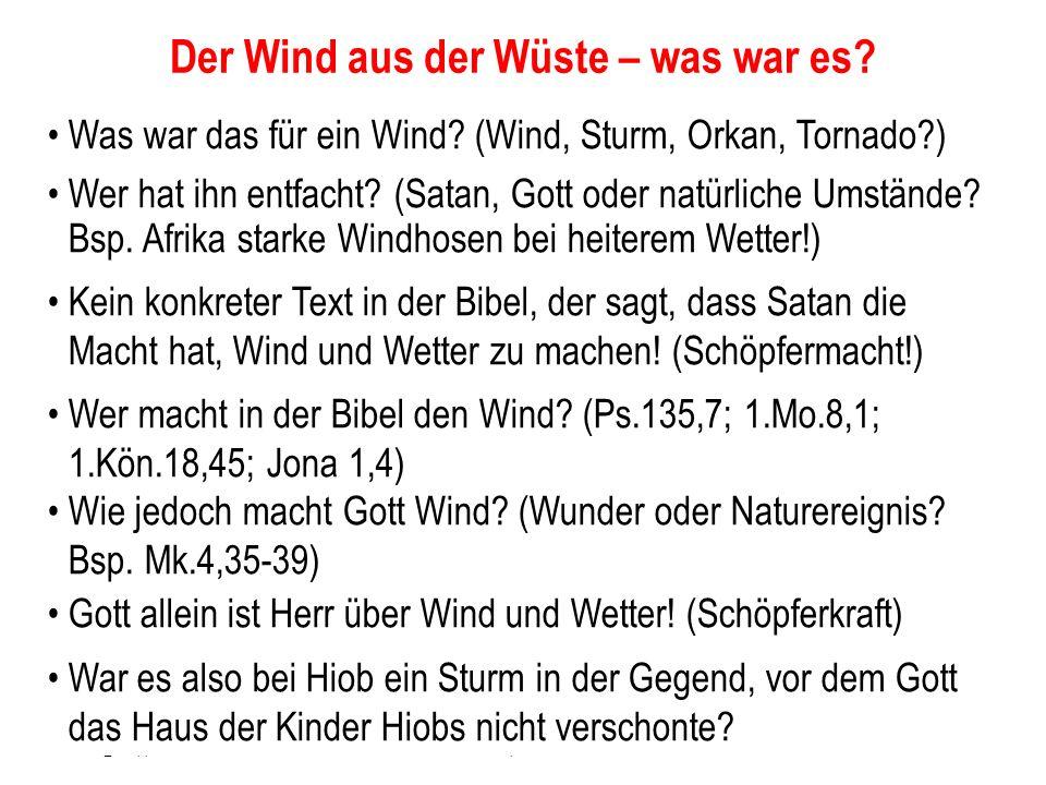 Seite 22 PP_M54.ppt Hiob – Folien Teil 2www.hopeandmore.at Was war das für ein Wind? (Wind, Sturm, Orkan, Tornado?) Wer hat ihn entfacht? (Satan, Gott
