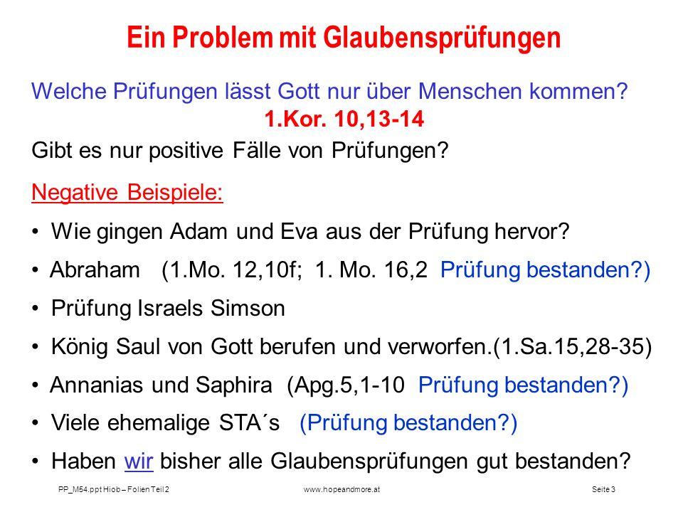 Seite 4 PP_M54.ppt Hiob – Folien Teil 2www.hopeandmore.at Gott prüft sein Volk ( 2.Mo.15,22- 25; 5.Mo.8,2; 13,3; 2.Mo.16,4) Satan versucht zur Sünde, aber Gott darf helfen.
