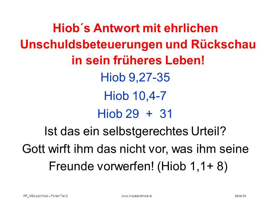 Seite 34 PP_M54.ppt Hiob – Folien Teil 2www.hopeandmore.at Hiob´s Antwort mit ehrlichen Unschuldsbeteuerungen und Rückschau in sein früheres Leben! Hi