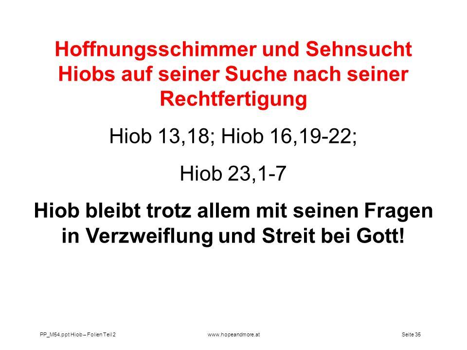 Seite 35 PP_M54.ppt Hiob – Folien Teil 2www.hopeandmore.at Hoffnungsschimmer und Sehnsucht Hiobs auf seiner Suche nach seiner Rechtfertigung Hiob 13,1