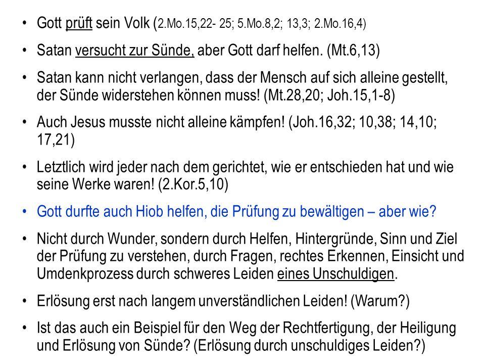 Seite 4 PP_M54.ppt Hiob – Folien Teil 2www.hopeandmore.at Gott prüft sein Volk ( 2.Mo.15,22- 25; 5.Mo.8,2; 13,3; 2.Mo.16,4) Satan versucht zur Sünde,