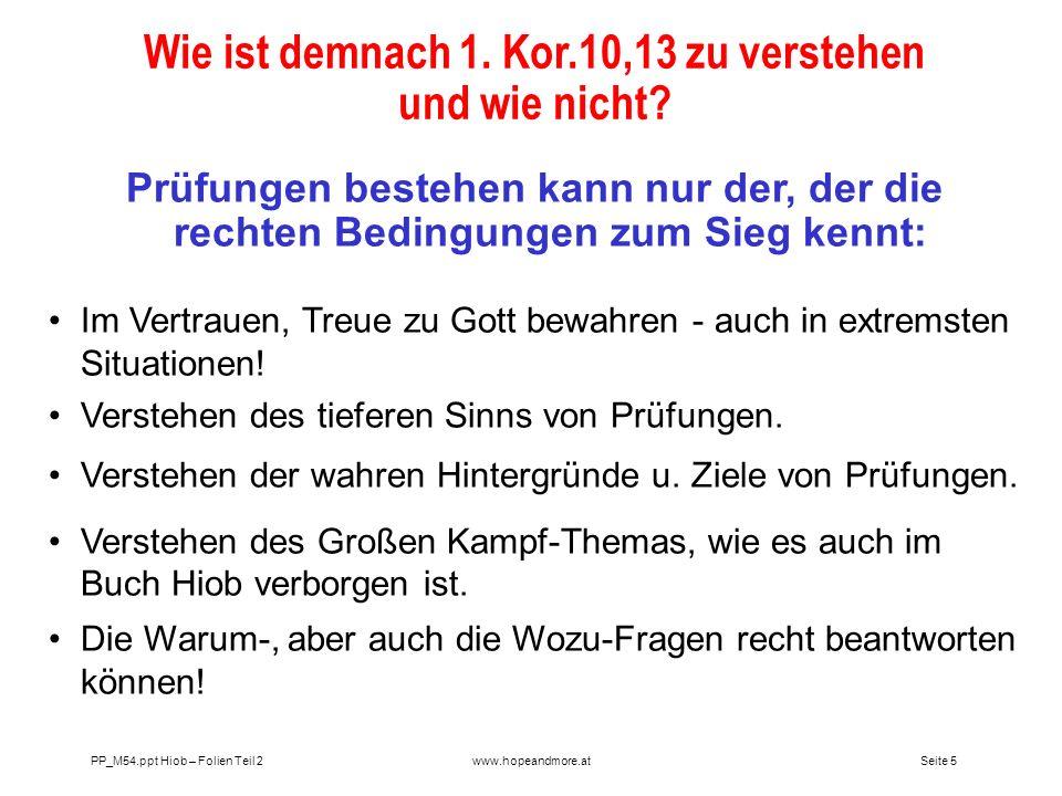Seite 5 PP_M54.ppt Hiob – Folien Teil 2www.hopeandmore.at Wie ist demnach 1. Kor.10,13 zu verstehen und wie nicht? Prüfungen bestehen kann nur der, de