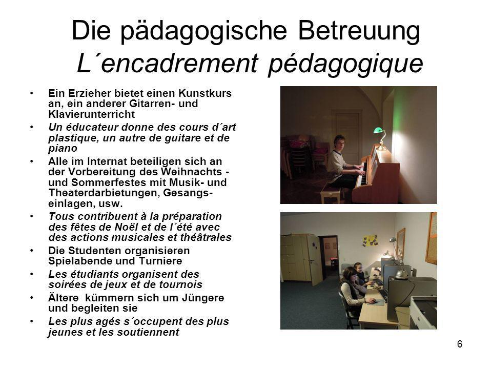 5 Die pädagogische Betreuung L´encadrement pédagogique Jeden Tag gibt es von 17 bis 18.15 Uhr Etüdenpflicht für 5. bis 10. Klasse Chaque jour étude ob