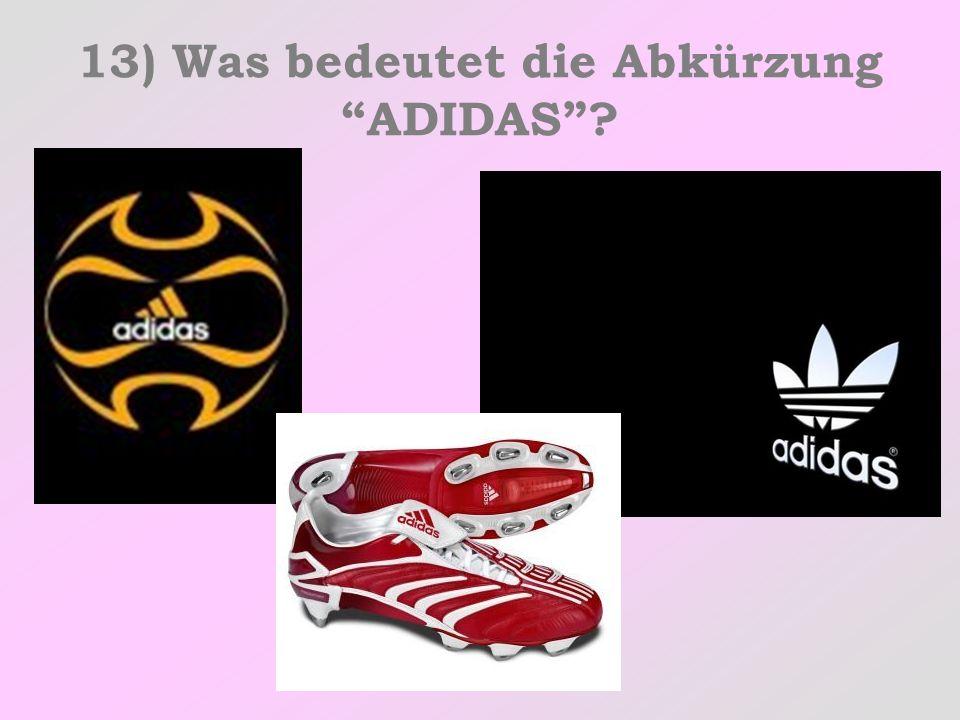 13) Was bedeutet die Abkürzung ADIDAS?