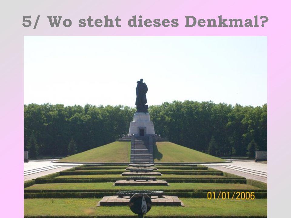 5/ Wo steht dieses Denkmal? a)In Brest: b)In Leipzig: c)In Berlin.