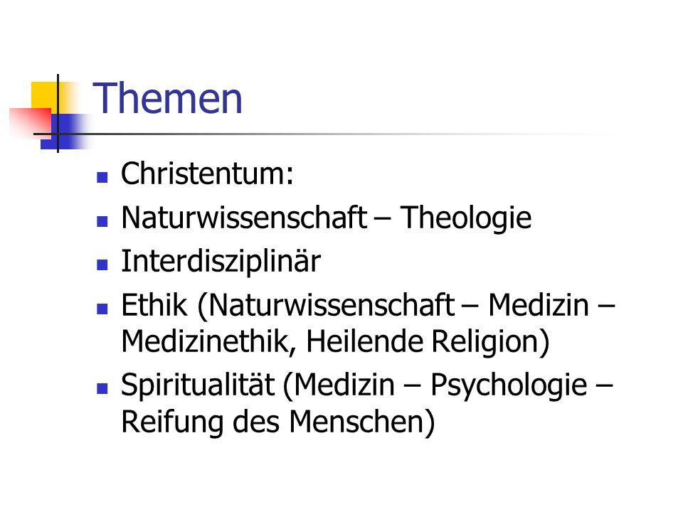 Themen Christentum: Naturwissenschaft – Theologie Interdisziplinär Ethik (Naturwissenschaft – Medizin – Medizinethik, Heilende Religion) Spiritualität (Medizin – Psychologie – Reifung des Menschen)