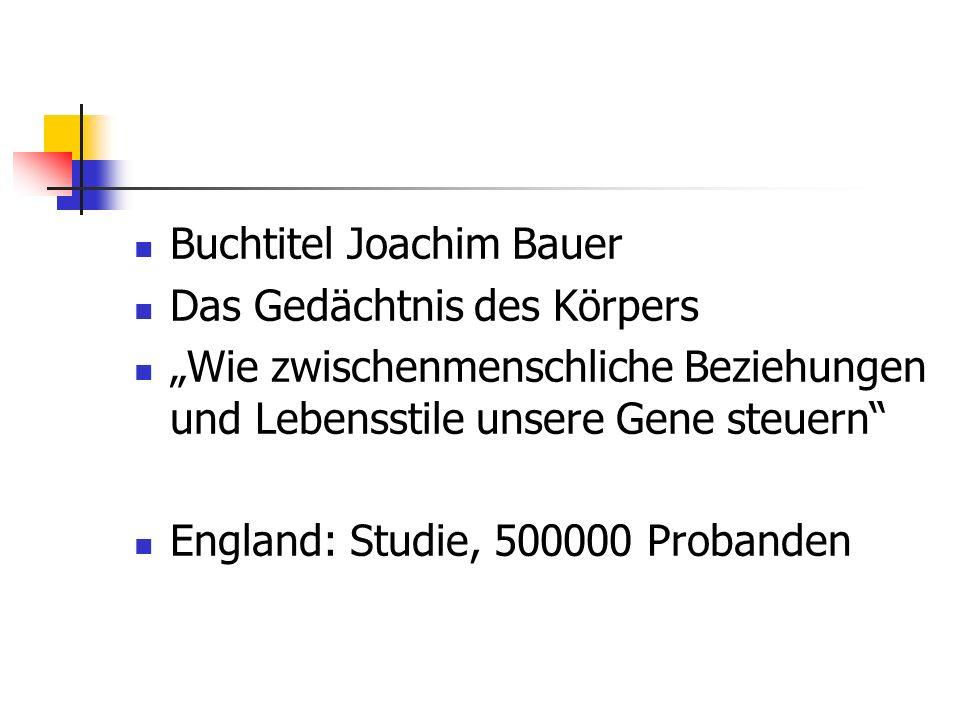 Buchtitel Joachim Bauer Das Gedächtnis des Körpers Wie zwischenmenschliche Beziehungen und Lebensstile unsere Gene steuern England: Studie, 500000 Probanden