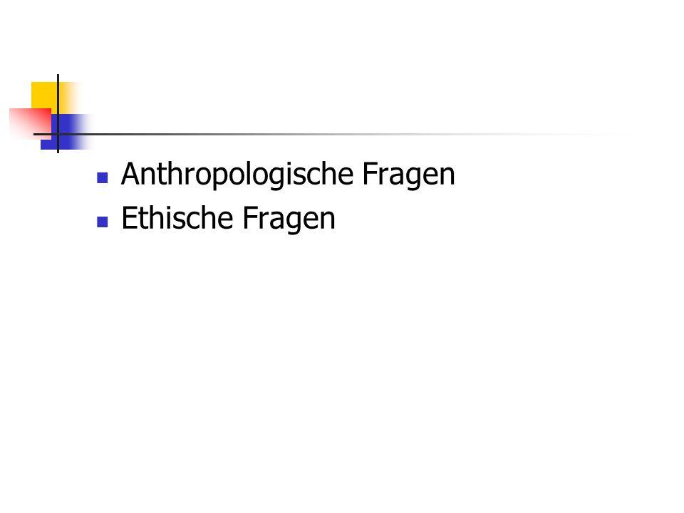 Anthropologische Fragen Ethische Fragen