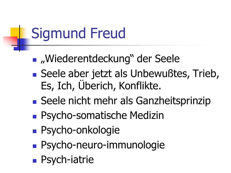 Sigmund Freud Wiederentdeckung der Seele Seele aber jetzt als Unbewußtes, Trieb, Es, Ich, Überich, Konflikte.