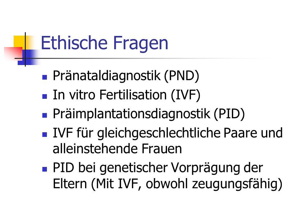 Ethische Fragen Pränataldiagnostik (PND) In vitro Fertilisation (IVF) Präimplantationsdiagnostik (PID) IVF für gleichgeschlechtliche Paare und alleinstehende Frauen PID bei genetischer Vorprägung der Eltern (Mit IVF, obwohl zeugungsfähig)