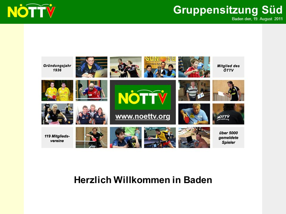 Gruppensitzung Süd Baden den, 19. August 2011 Herzlich Willkommen in Baden