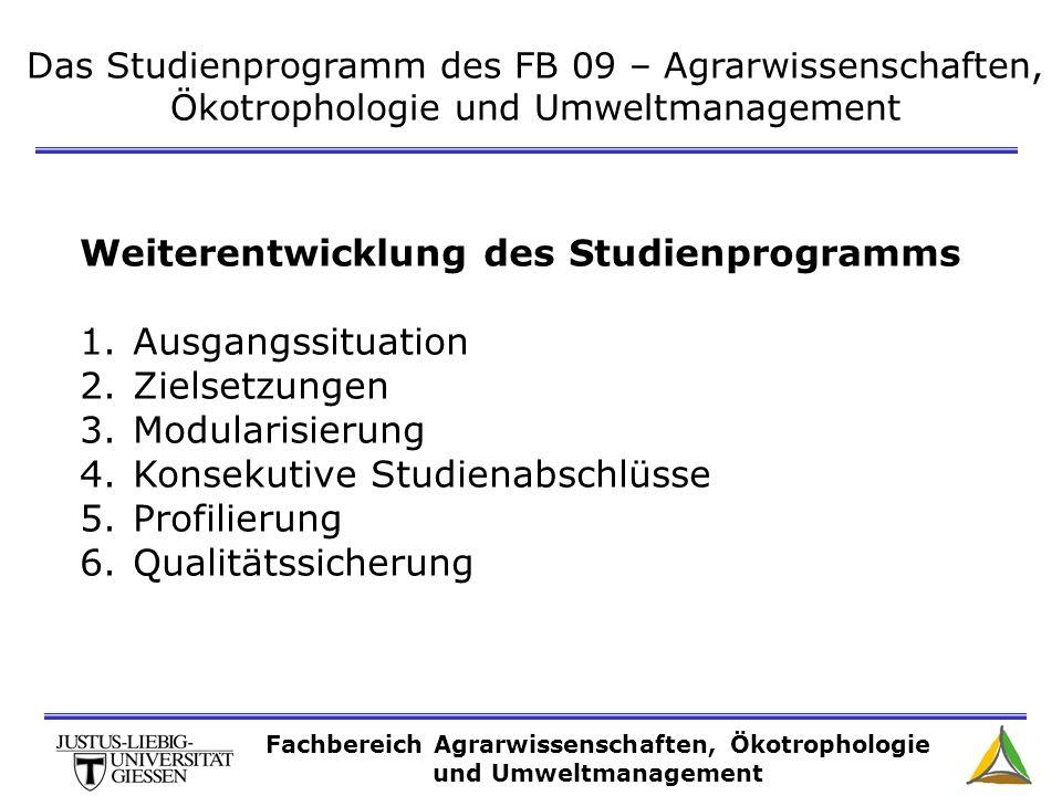Das Studienprogramm des FB 09 – Agrarwissenschaften, Ökotrophologie und Umweltmanagement Weiterentwicklung des Studienprogramms 1.Ausgangssituation 2.