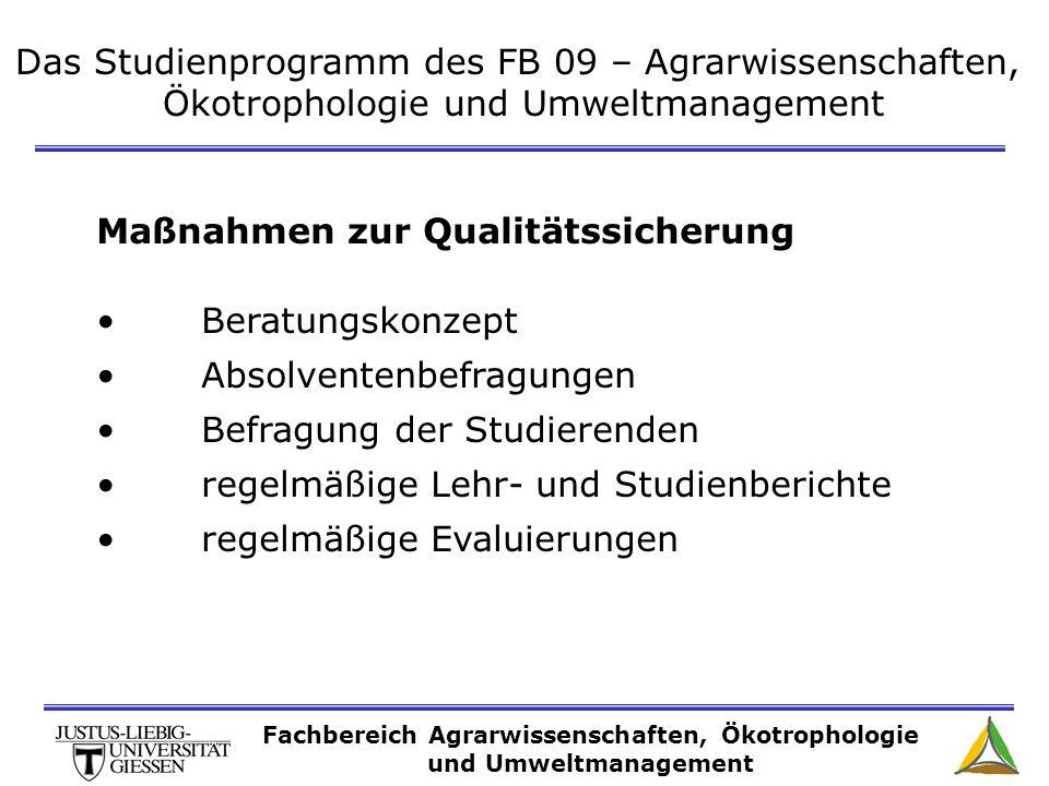 Das Studienprogramm des FB 09 – Agrarwissenschaften, Ökotrophologie und Umweltmanagement Maßnahmen zur Qualitätssicherung Beratungskonzept Absolventen