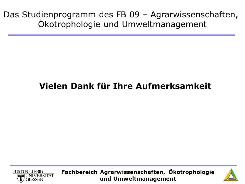 Das Studienprogramm des FB 09 – Agrarwissenschaften, Ökotrophologie und Umweltmanagement Vielen Dank für Ihre Aufmerksamkeit Fachbereich Agrarwissensc