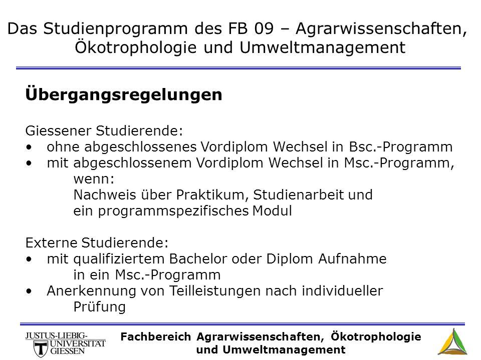Das Studienprogramm des FB 09 – Agrarwissenschaften, Ökotrophologie und Umweltmanagement Übergangsregelungen Giessener Studierende: ohne abgeschlossen