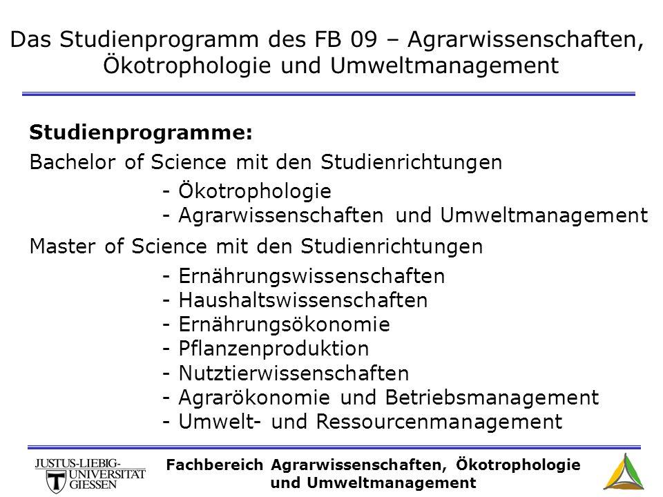 Das Studienprogramm des FB 09 – Agrarwissenschaften, Ökotrophologie und Umweltmanagement Studienprogramme: Bachelor of Science mit den Studienrichtung
