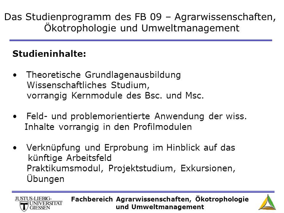 Das Studienprogramm des FB 09 – Agrarwissenschaften, Ökotrophologie und Umweltmanagement Studieninhalte: Theoretische Grundlagenausbildung Wissenschaf