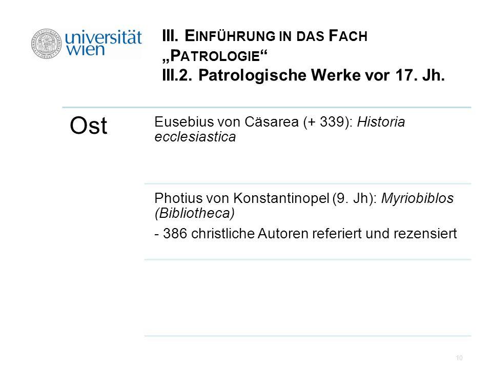 III. E INFÜHRUNG IN DAS F ACH P ATROLOGIE III.2. Patrologische Werke vor 17. Jh. Ost Eusebius von Cäsarea (+ 339): Historia ecclesiastica Photius von
