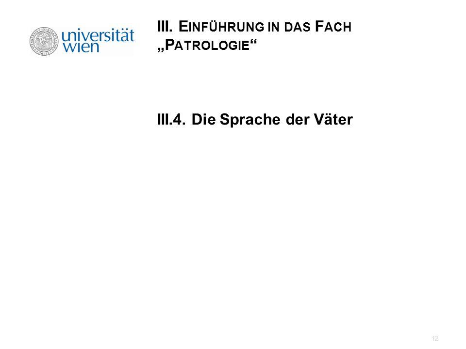 III. E INFÜHRUNG IN DAS F ACH P ATROLOGIE III.4. Die Sprache der Väter 12