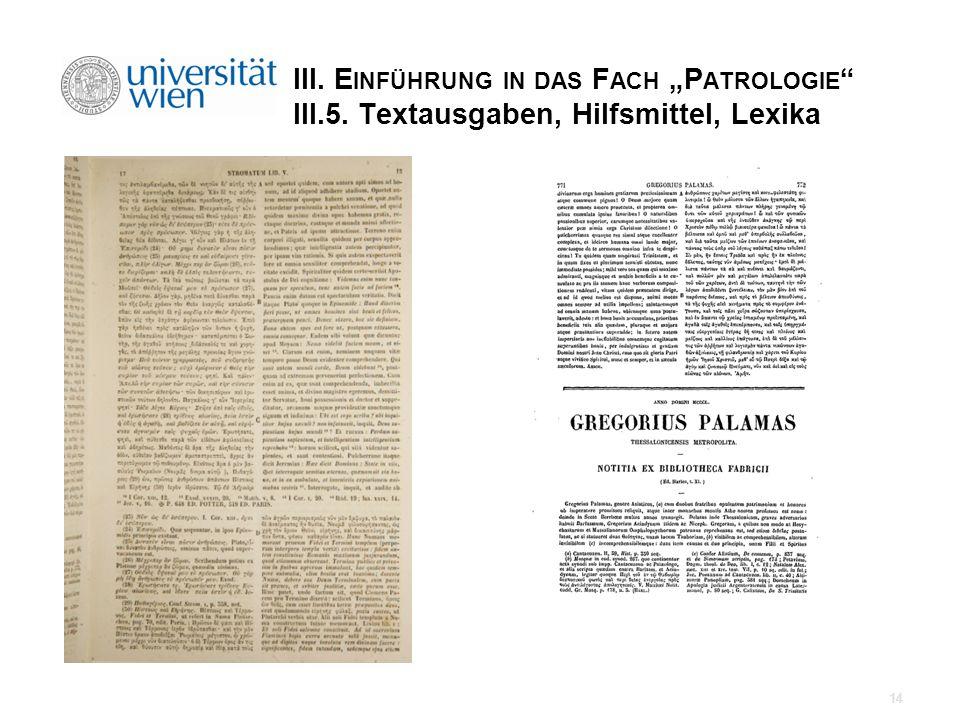 III. E INFÜHRUNG IN DAS F ACH P ATROLOGIE III.5. Textausgaben, Hilfsmittel, Lexika 14