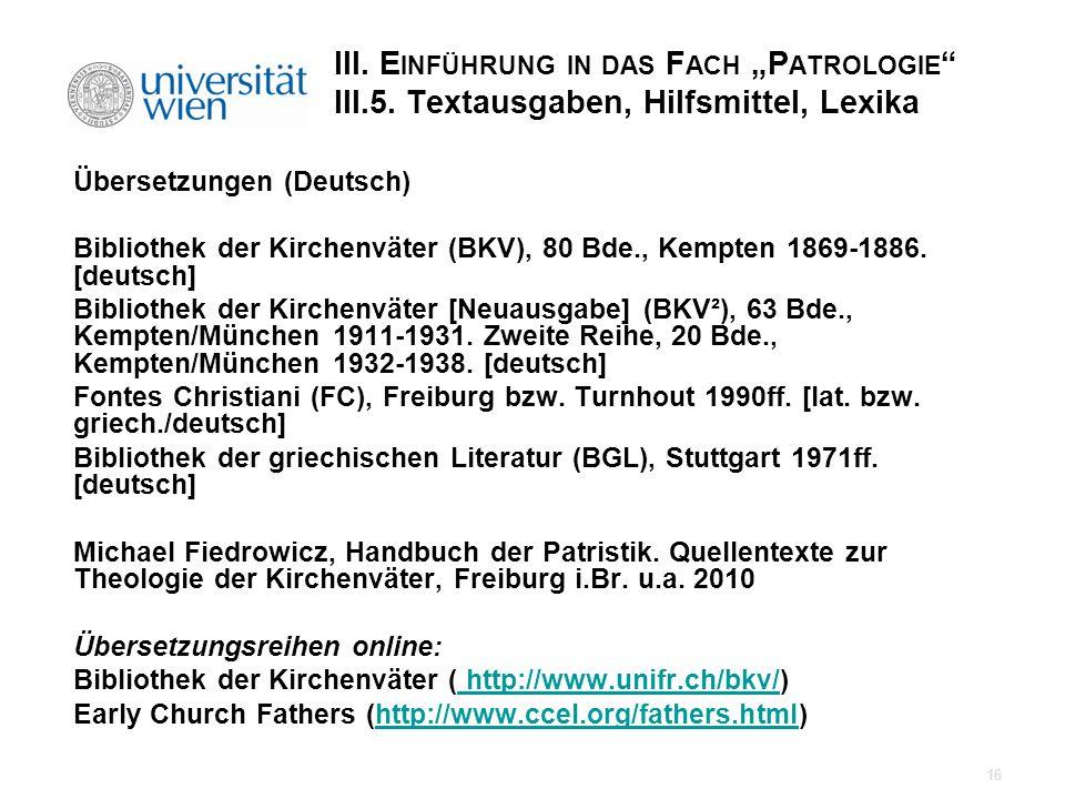 III. E INFÜHRUNG IN DAS F ACH P ATROLOGIE III.5. Textausgaben, Hilfsmittel, Lexika Übersetzungen (Deutsch) Bibliothek der Kirchenväter (BKV), 80 Bde.,