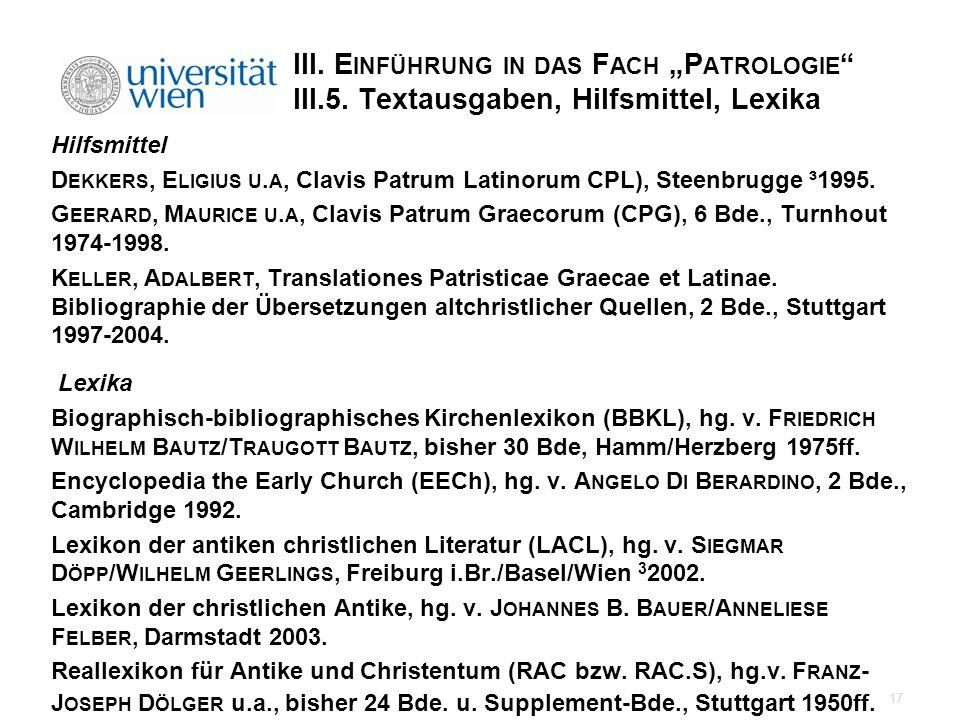 III. E INFÜHRUNG IN DAS F ACH P ATROLOGIE III.5. Textausgaben, Hilfsmittel, Lexika Hilfsmittel D EKKERS, E LIGIUS U. A, Clavis Patrum Latinorum CPL),