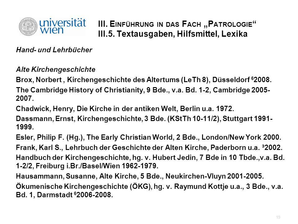 III. E INFÜHRUNG IN DAS F ACH P ATROLOGIE III.5. Textausgaben, Hilfsmittel, Lexika Hand- und Lehrbücher Alte Kirchengeschichte Brox, Norbert, Kircheng