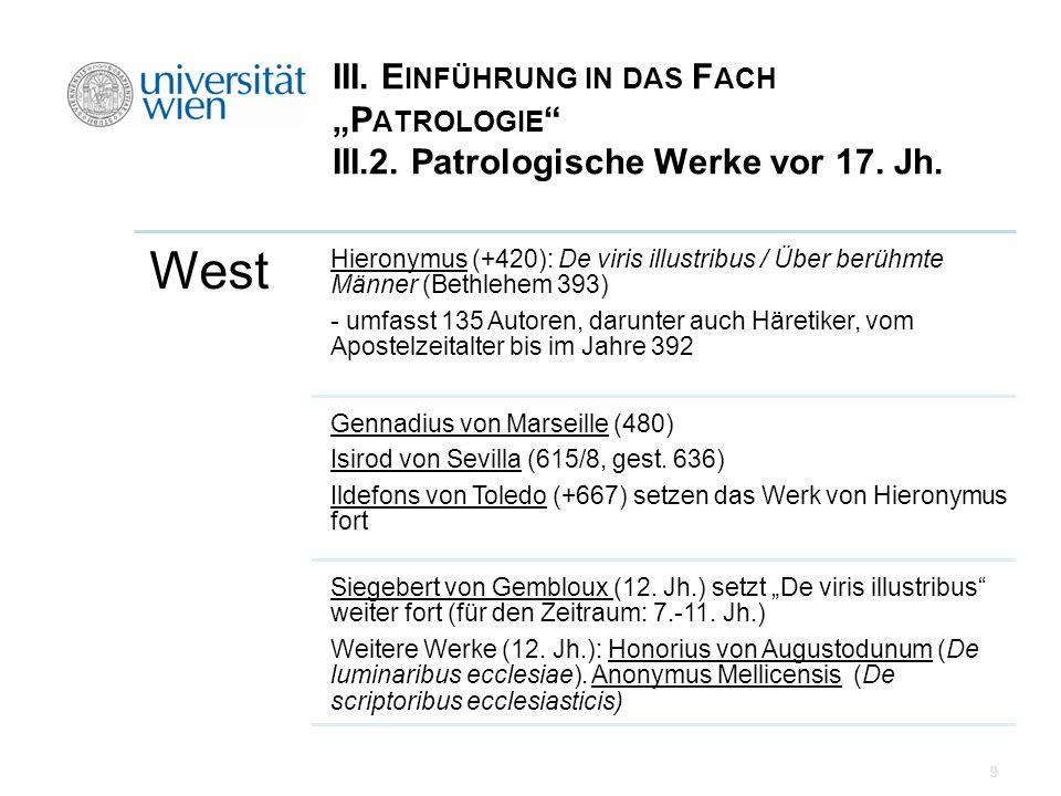 III. E INFÜHRUNG IN DAS F ACH P ATROLOGIE III.2. Patrologische Werke vor 17. Jh. West Hieronymus (+420): De viris illustribus / Über berühmte Männer (