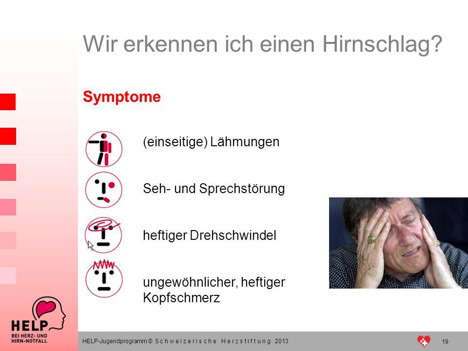 (einseitige) Lähmungen Seh- und Sprechstörung heftiger Drehschwindel ungewöhnlicher, heftiger Kopfschmerz Wir erkennen ich einen Hirnschlag? HELP-Juge