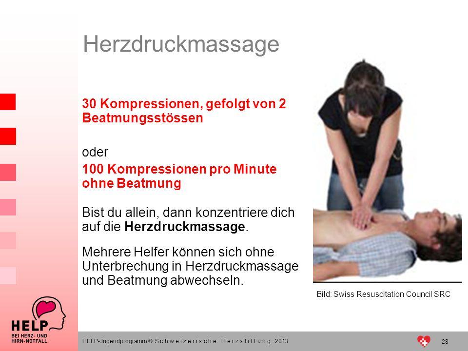 HELP-Jugendprogramm © S c h w e i z e r i s c h e H e r z s t i f t u n g 2013 Herzdruckmassage 30 Kompressionen, gefolgt von 2 Beatmungsstössen oder