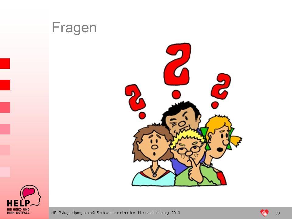 HELP-Jugendprogramm © S c h w e i z e r i s c h e H e r z s t i f t u n g 2013 Fragen 30
