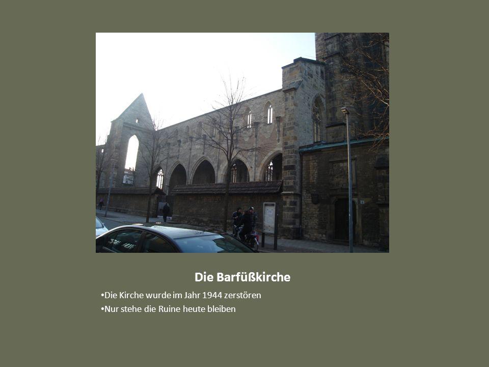 Die Barfüßkirche Die Kirche wurde im Jahr 1944 zerstören Nur stehe die Ruine heute bleiben