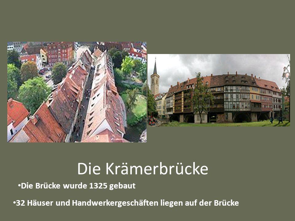 Die Krämerbrücke Die Brücke wurde 1325 gebaut 32 Häuser und Handwerkergeschäften liegen auf der Brücke
