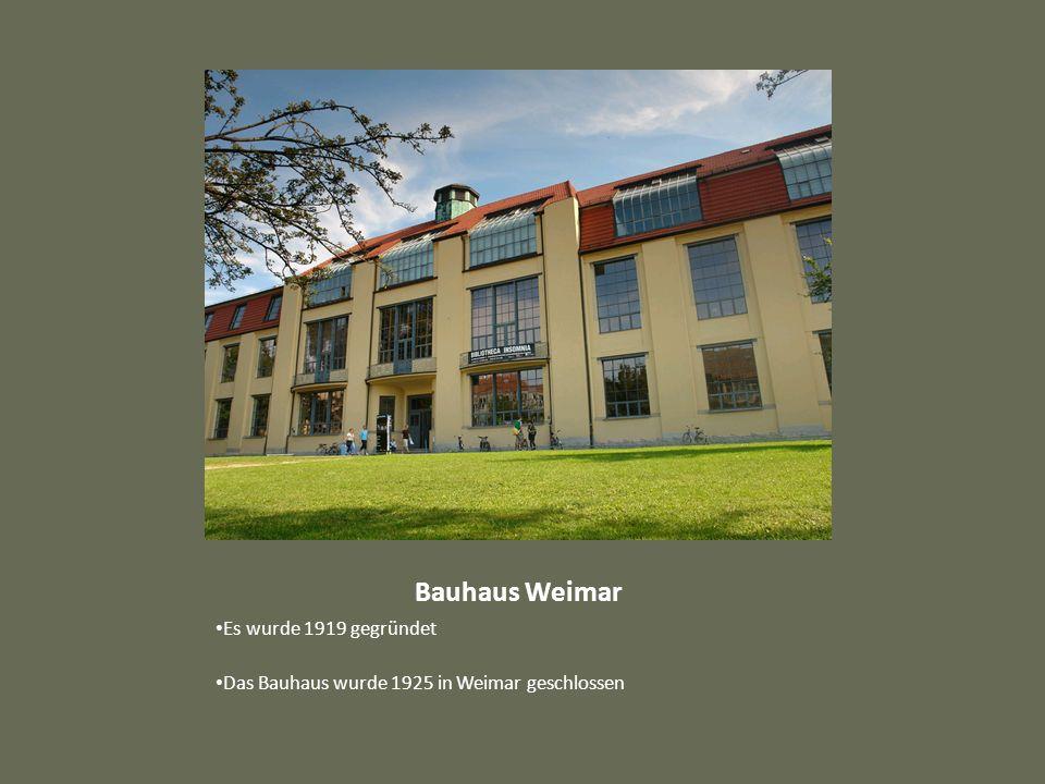 Bauhaus Weimar Es wurde 1919 gegründet Das Bauhaus wurde 1925 in Weimar geschlossen