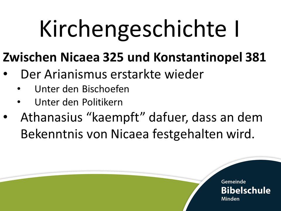 Kirchengeschichte I Zwischen Nicaea 325 und Konstantinopel 381 Der Arianismus erstarkte wieder Unter den Bischoefen Unter den Politikern Athanasius kaempft dafuer, dass an dem Bekenntnis von Nicaea festgehalten wird.
