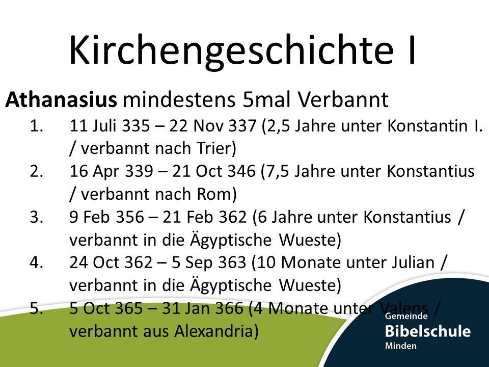 Kirchengeschichte I Athanasius mindestens 5mal Verbannt 1.11 Juli 335 – 22 Nov 337 (2,5 Jahre unter Konstantin I.