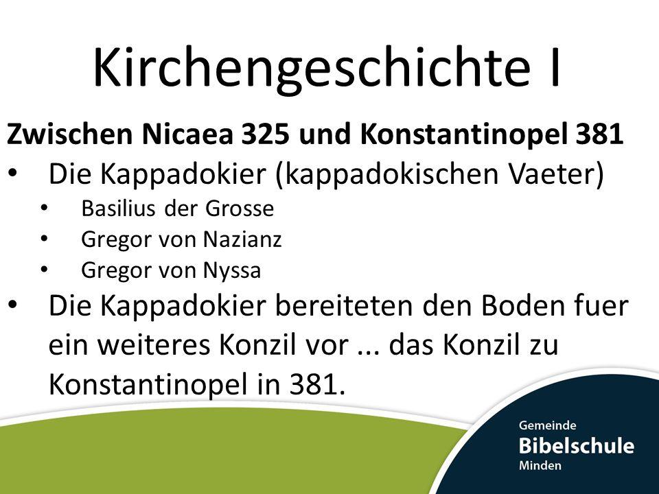 Kirchengeschichte I Zwischen Nicaea 325 und Konstantinopel 381 Die Kappadokier (kappadokischen Vaeter) Basilius der Grosse Gregor von Nazianz Gregor von Nyssa Die Kappadokier bereiteten den Boden fuer ein weiteres Konzil vor...
