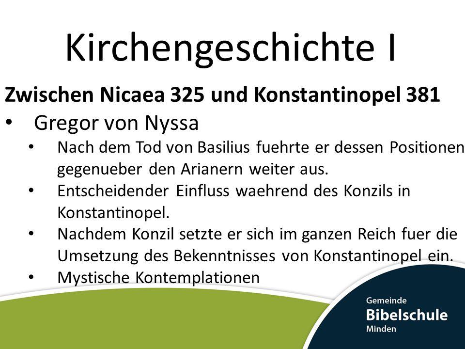 Kirchengeschichte I Zwischen Nicaea 325 und Konstantinopel 381 Gregor von Nyssa Nach dem Tod von Basilius fuehrte er dessen Positionen gegenueber den Arianern weiter aus.