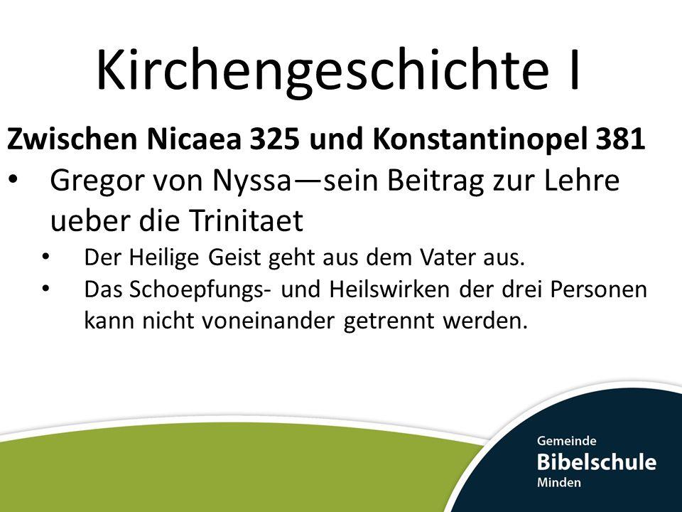 Kirchengeschichte I Zwischen Nicaea 325 und Konstantinopel 381 Gregor von Nyssasein Beitrag zur Lehre ueber die Trinitaet Der Heilige Geist geht aus dem Vater aus.