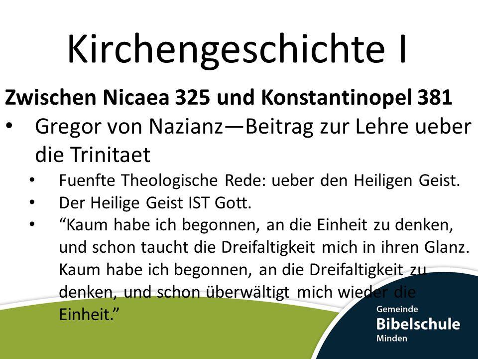Kirchengeschichte I Zwischen Nicaea 325 und Konstantinopel 381 Gregor von NazianzBeitrag zur Lehre ueber die Trinitaet Fuenfte Theologische Rede: ueber den Heiligen Geist.