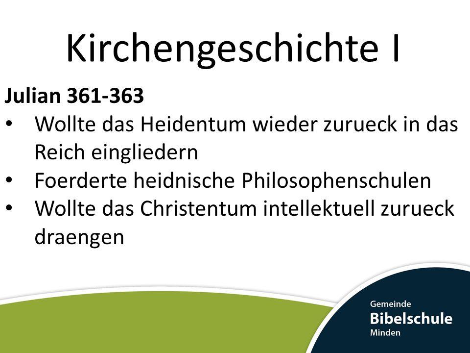 Kirchengeschichte I Julian 361-363 Wollte das Heidentum wieder zurueck in das Reich eingliedern Foerderte heidnische Philosophenschulen Wollte das Christentum intellektuell zurueck draengen