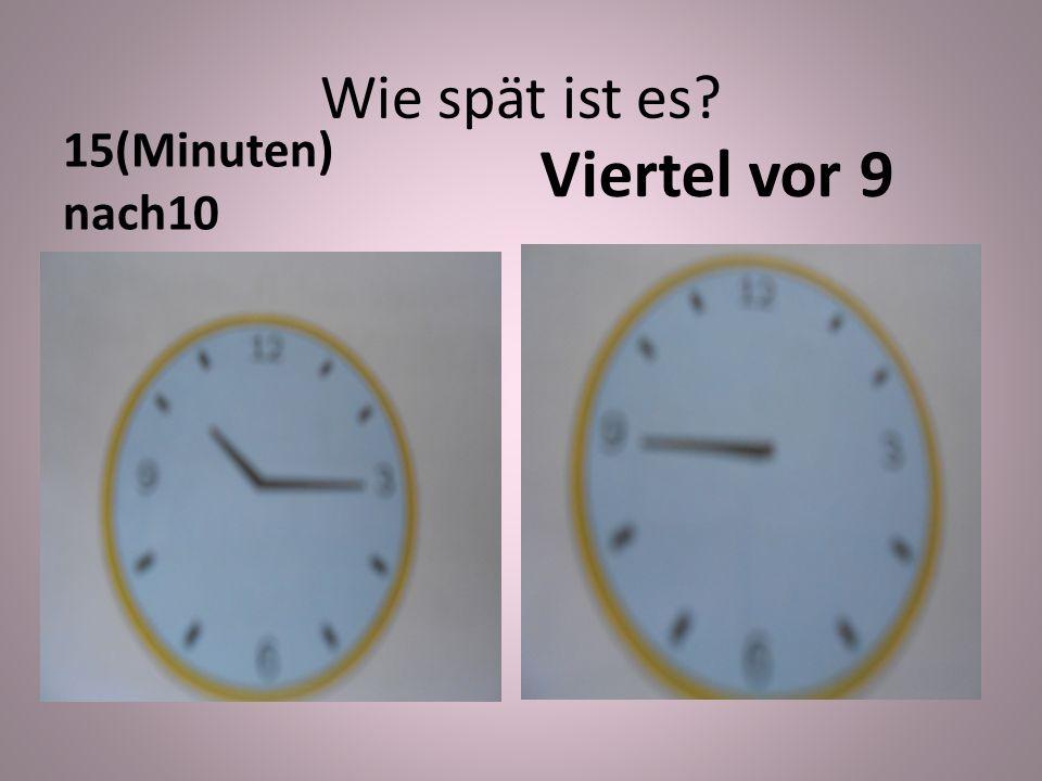 15(Minuten) nach10 Viertel vor 9