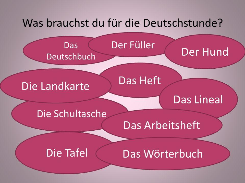 Was brauchst du für die Deutschstunde? Die Schultasche Das Heft Das Deutschbuch Der Füller Das Lineal Die Landkarte Das Arbeitsheft Die Tafel Der Hund