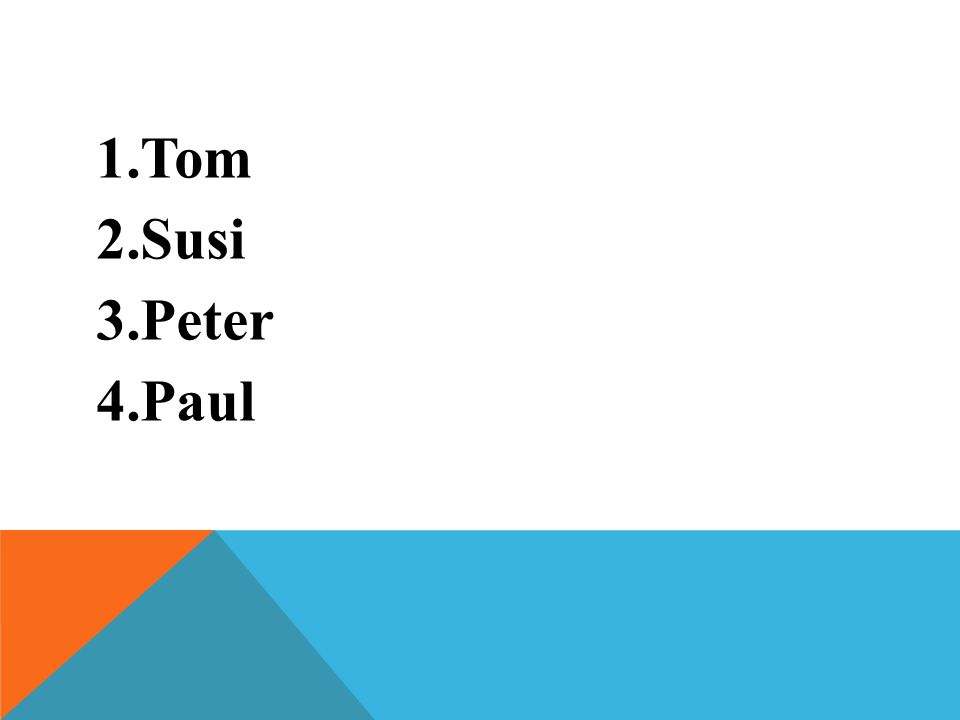 1.Tom 2.Susi 3.Peter 4.Paul
