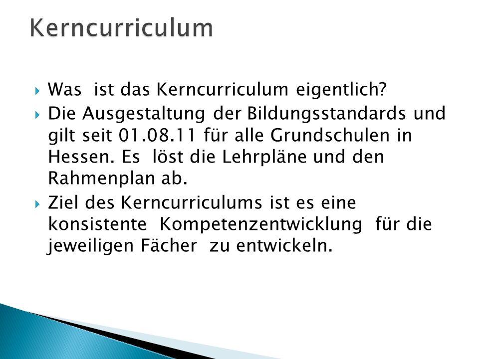 Was ist das Kerncurriculum eigentlich? Die Ausgestaltung der Bildungsstandards und gilt seit 01.08.11 für alle Grundschulen in Hessen. Es löst die Leh
