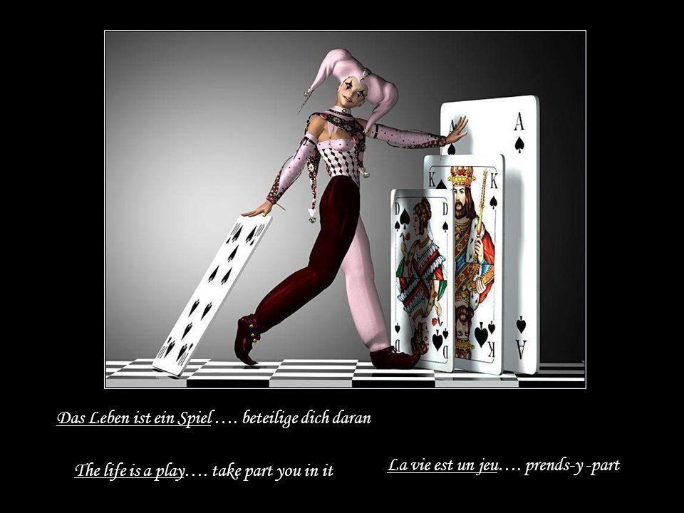 Das Leben ist ein Spiel ….beteilige dich daran La vie est un jeu….