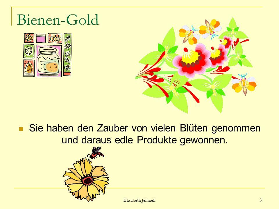 Elisabeth Jellinek 2 Bienen-Gold Was bisher keinem Alchimist gelang, Die Bienen können es schon lang.
