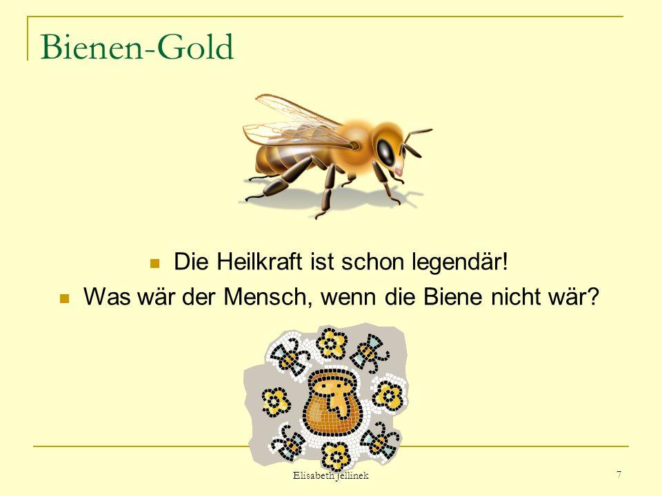 Elisabeth Jellinek 6 Bienen-Gold Auch all die anderen guten Sachen, die uns gesund und munter machen: Propolis, Gelee Royale und Pollen….