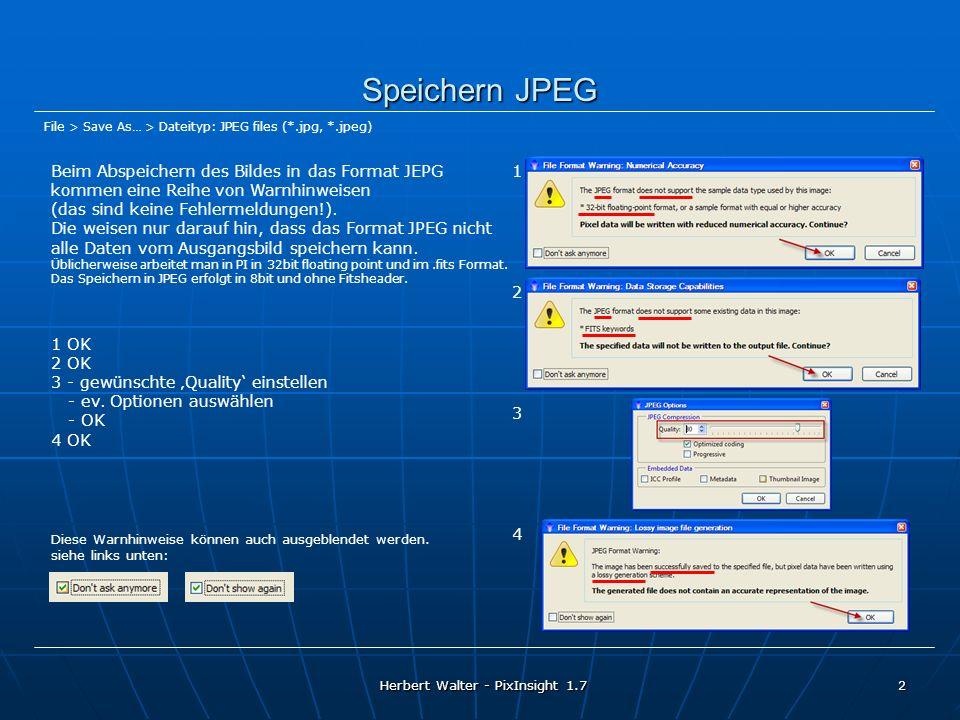 Herbert Walter - PixInsight 1.7 2 Speichern JPEG Beim Abspeichern des Bildes in das Format JEPG kommen eine Reihe von Warnhinweisen (das sind keine Fe